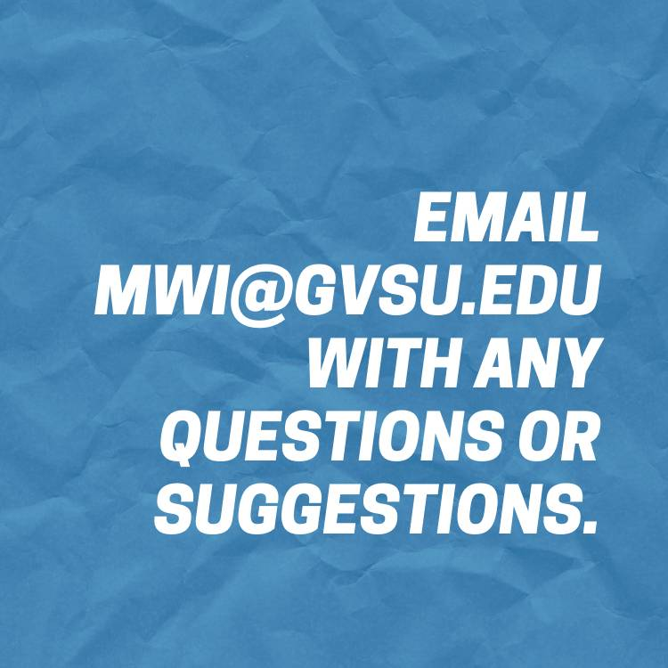 email mwi@gvsu.edu for questions and suggestion